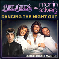 Dancing The Night Out (Bee Gees vs Martin Solveig Mashup) – By Lobsterdust