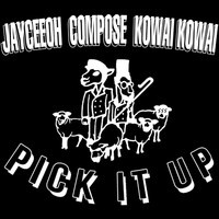 JayCeeOh, Compose & Kowai Kowai – Pick It Up (Choice Is Yours)