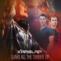 Wake All The Timber Up (Kap Slap Bootleg)