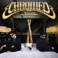 Jealous (I Ain't With It) – By Chromeo