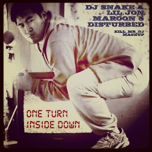 One Turn Inside Down (DJ Snake vs Lil Jon vs Maroon 5 vs Disturbed Mashup) – By Kill Mr Dj