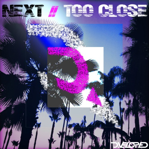 Next – Too Close (D.veloped Remix)