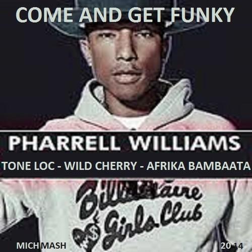 Come And Get Funky (Pharrell Williams vs Tone Loc vs Afrika Bambaata vs Wild Cherry Mashup) – By Michmash