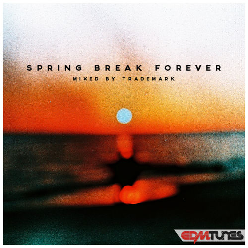 2015 Spring Break Forever Mix – By Trademark