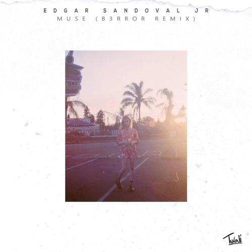 Muse – Remix (Edgar Sandoval Jr ) – By B3RROR