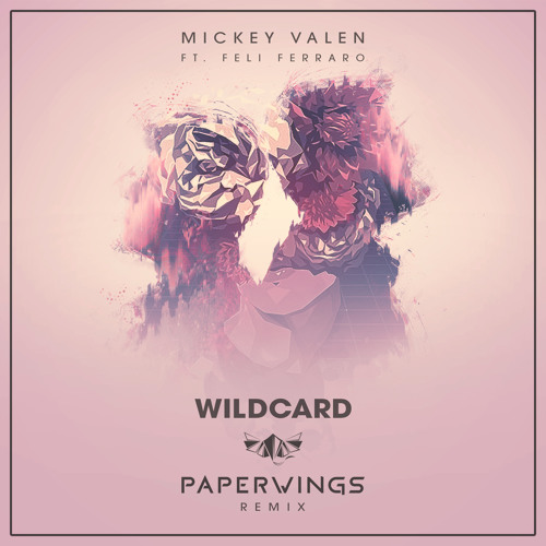 Wildcard – Mickey Valen ( Remix featuring Feli Ferraro) – By Paperwings