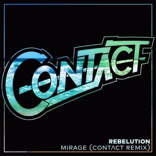 Rebelution – Mirage (CONT^CT Remix) – By CONT^CT