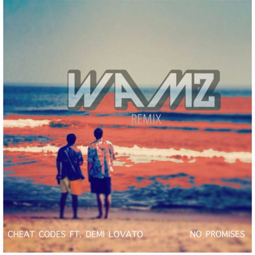 Cheat Codes Demi Lovato – No Promises ( Remix ) – By WAMZ